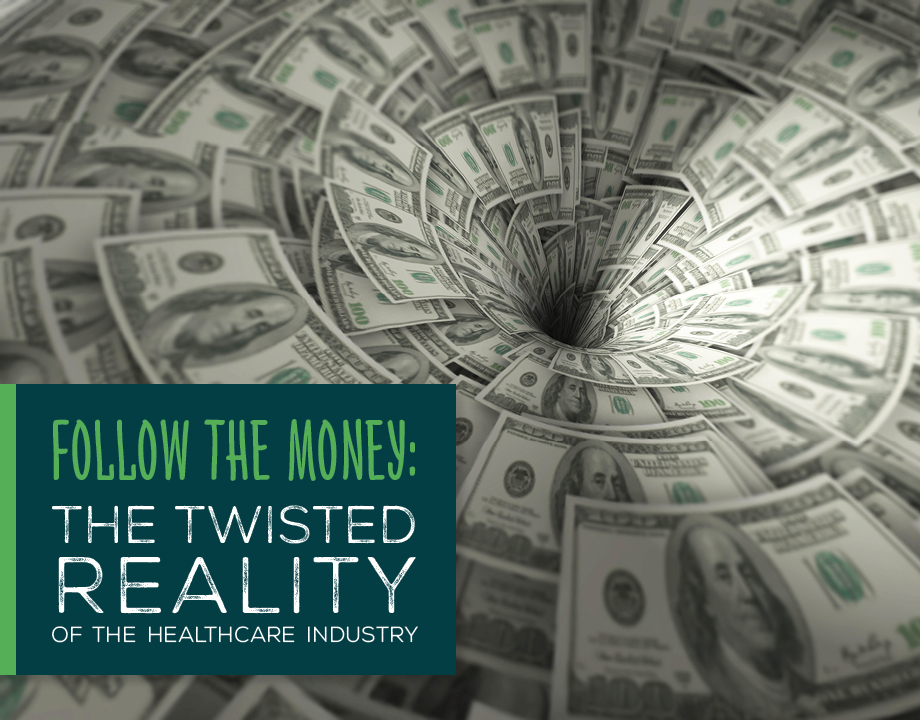 Follow the Money: The Twisted Reality of the Healthcare Industry