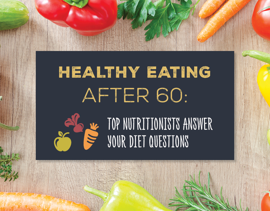Healthy Eating After 60: Top Nutritionists Answer Your Diet Questions