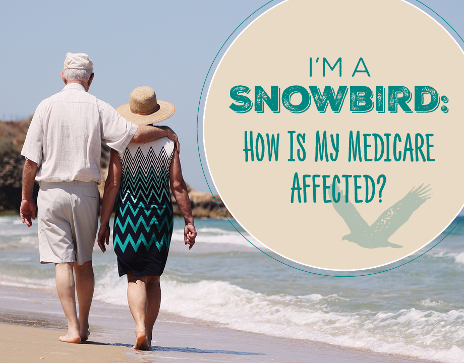 I'm a Snowbird: How Is My Medicare Affected?
