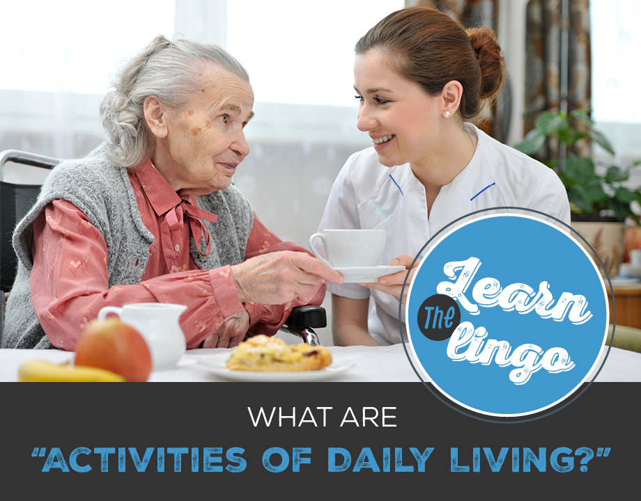"Learn the Lingo: What Are ""Activities of Daily Living?"""