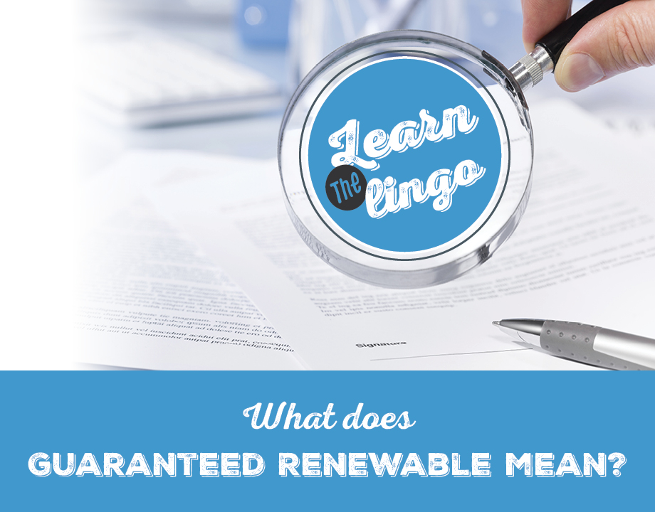 Learn the Lingo: What Does Guaranteed Renewable Mean?