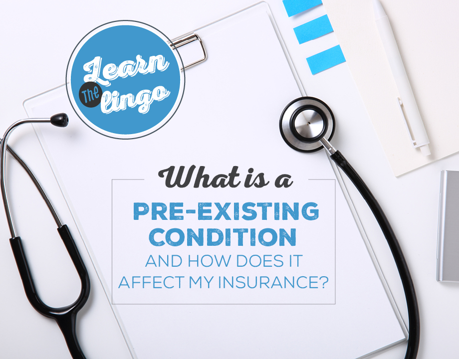 Learn the Lingo: What Is a Pre-Existing Condition and How Does It Affect My Insurance?