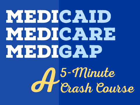 Medicaid, Medicare, and Medigap — A 5-Minute Crash Course