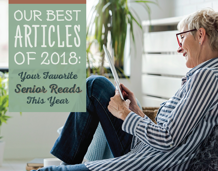 Our Best Articles of 2018: Your Favorite Senior Reads This Year
