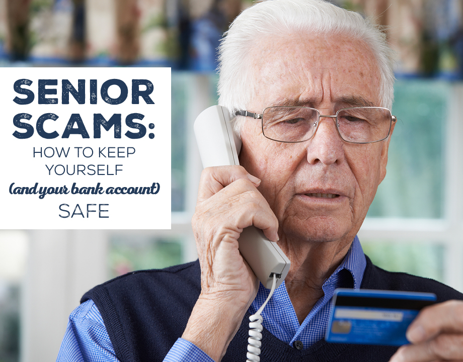 Senior Scams: How to Keep Yourself (And Your Bank Account) Safe