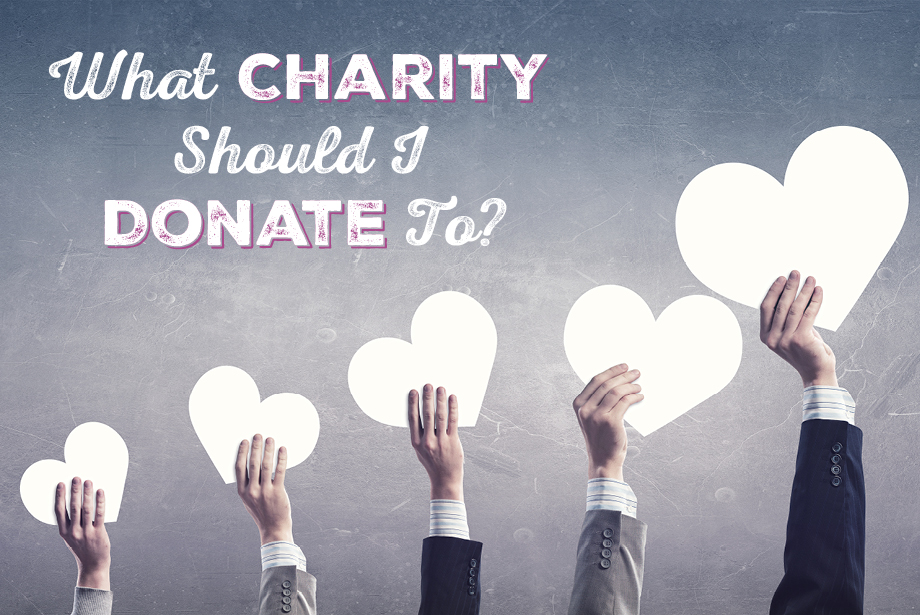 What Charity Should I Donate To?