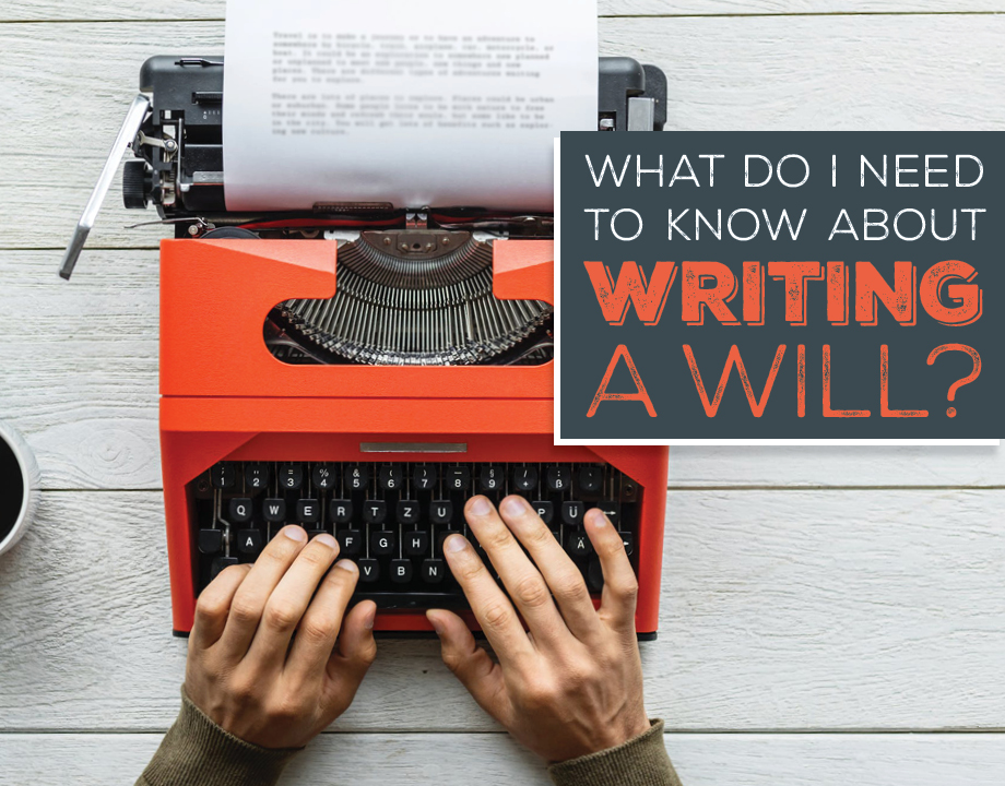 What Do I Need to Know About Writing a Will?
