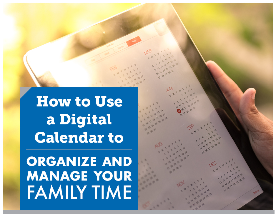How to Use a Digital Calendar to Organize and Manage Your Family Time