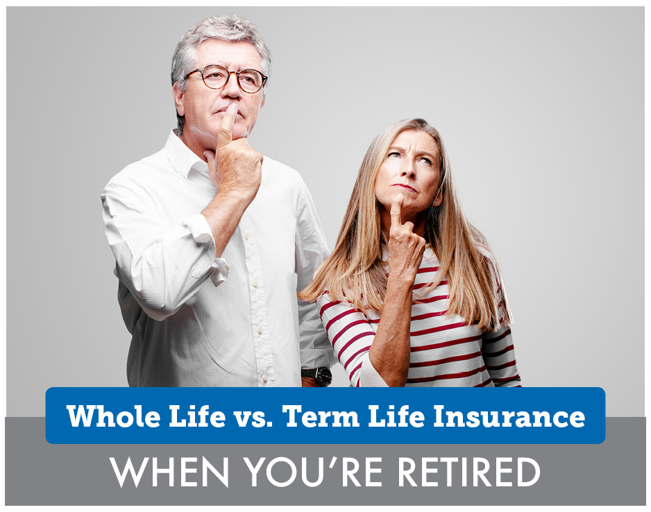 Whole Life vs. Term Life Insurance When You're Retired