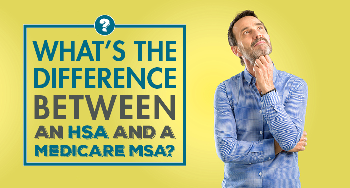 What's the Difference Between an HSA and a Medicare MSA?