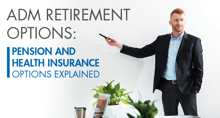 ADM Retirement Options: Pension and Health Insurance Options Explained