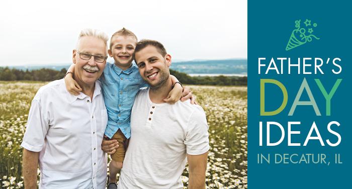 9 Father's Day Ideas in Decatur, IL