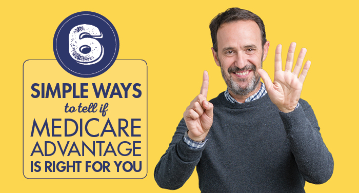 6 Simple Ways to Tell If Medicare Advantage Is Right For You