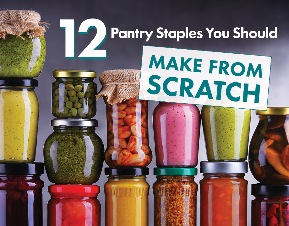 12 Pantry Staples You Should Make From Scratch