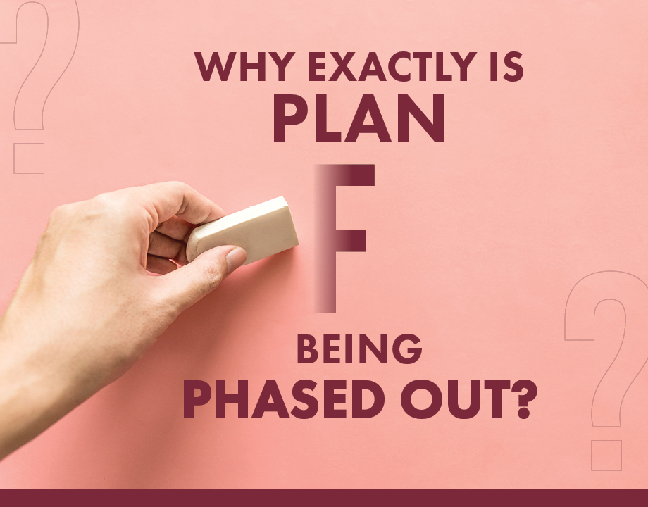 Why Exactly Is Plan F Being Phased Out?
