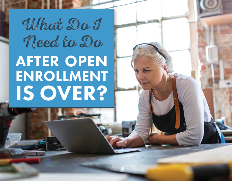 What Do I Need to Do After Open Enrollment Is Over?
