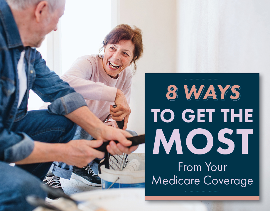 8 Ways to Get the Most From Your Medicare Coverage