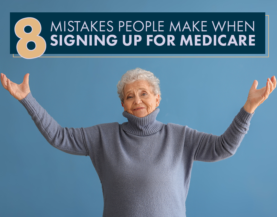 8 Mistakes People Make When Signing Up For Medicare