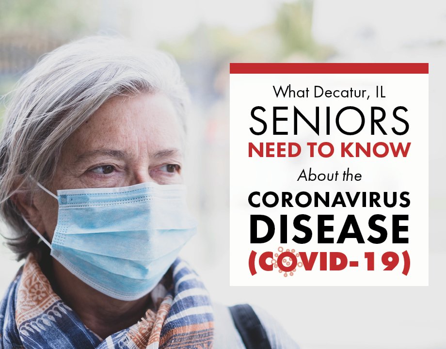 What Decatur, IL Seniors Need to Know About the Coronavirus Disease (COVID-19)