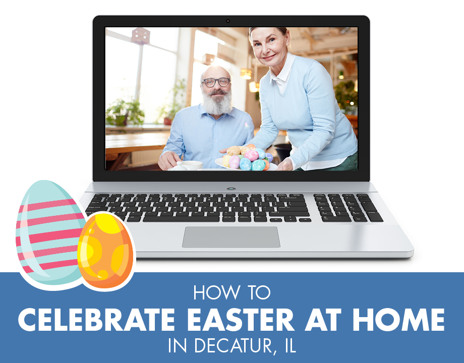 How to Celebrate Easter at Home In Decatur, IL
