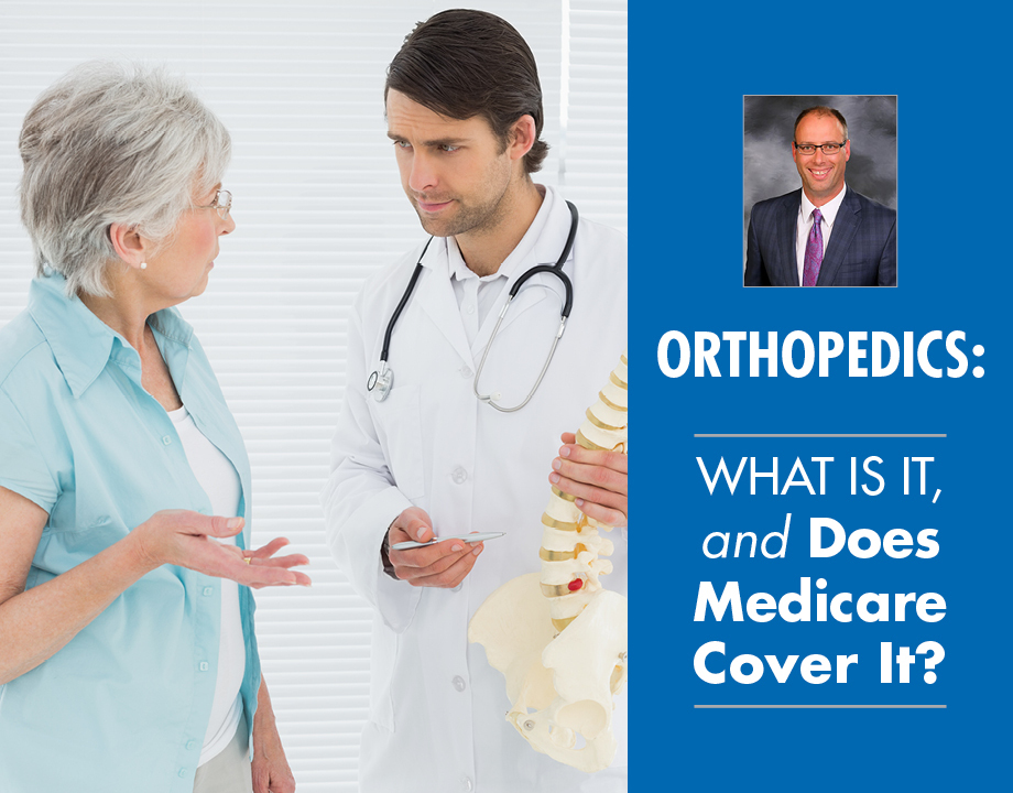 Orthopedics: What Is It, and Does Medicare Cover It?