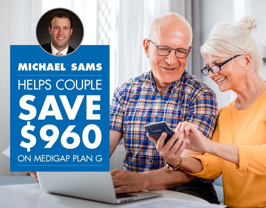 Michael Sams Helps Couple Save $960 On Medigap Plan G