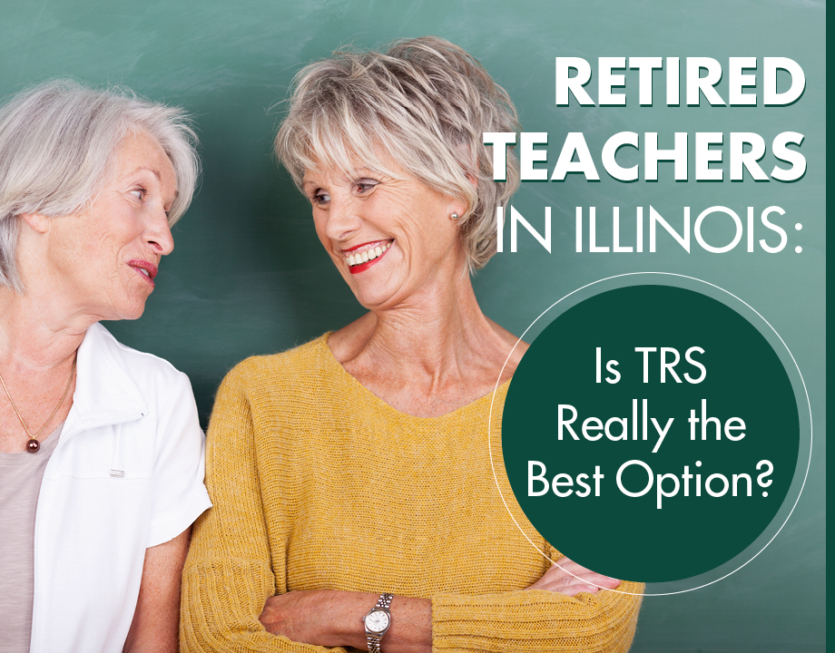 Retired Teachers in Illinois: Is TRS Really the Best Option?