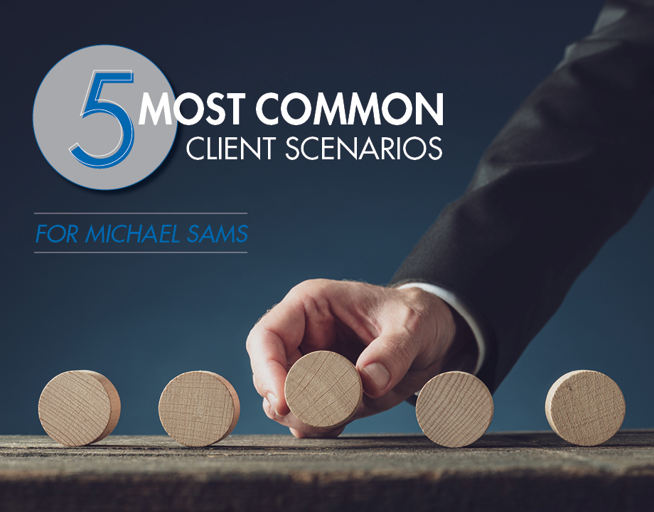 5 Most Common Client Scenarios for Michael Sams