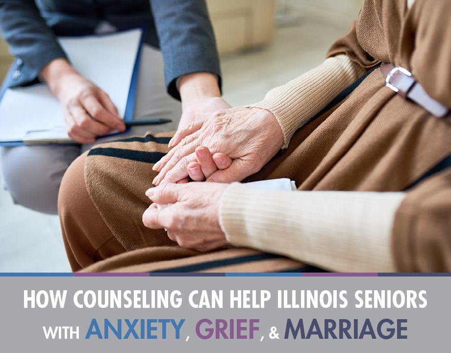 How Counseling Can Help Illinois Seniors with Anxiety, Grief, & Marriage