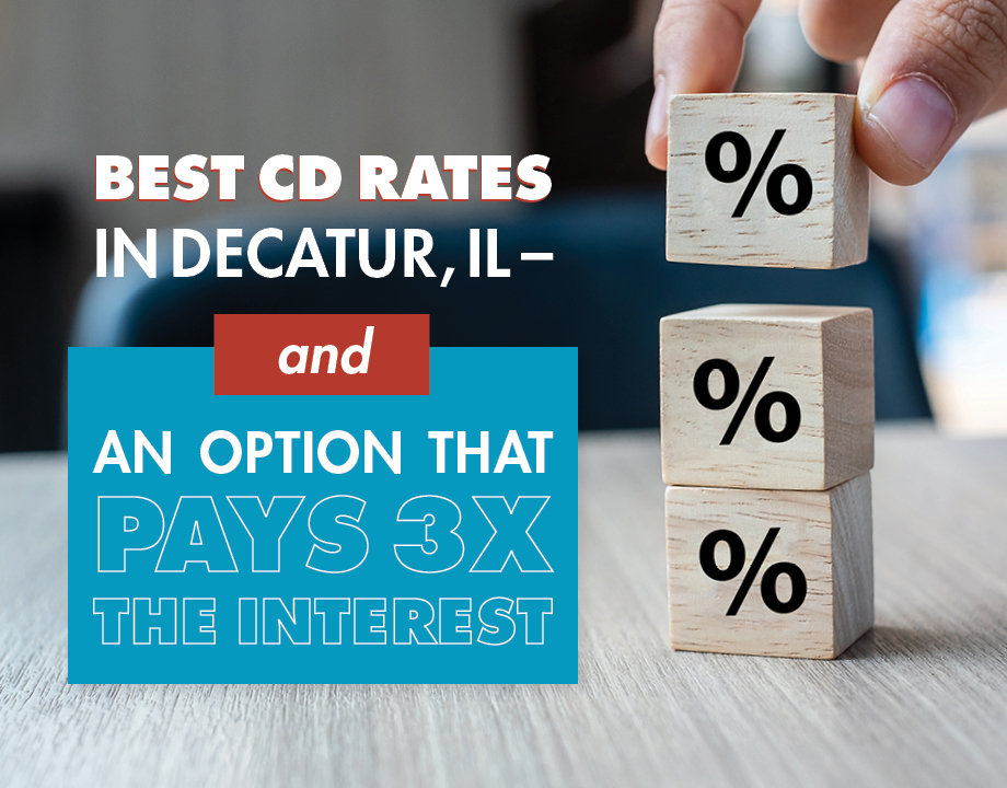 Best CD Rates In Decatur, IL – and an Option That Pays 3x the Interest