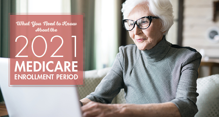 What You Need to Know About the 2021 Medicare Enrollment Period