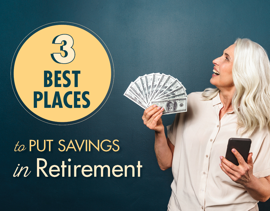 3 Best Places to Put Savings in Retirement