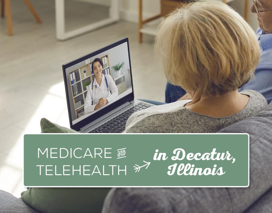 Medicare & Telehealth in Decatur, Illinois