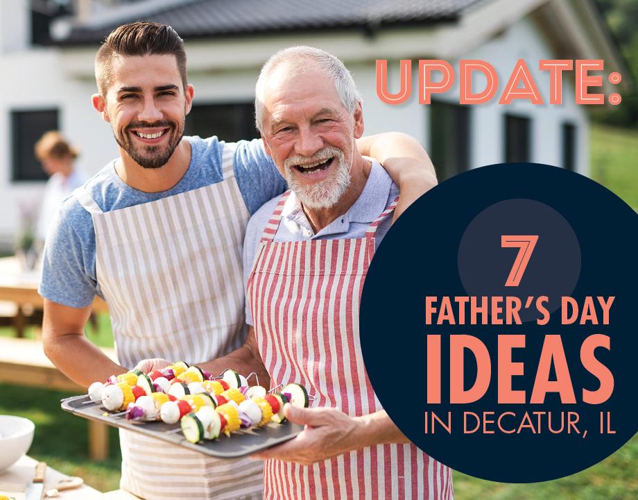 7 Father's Day Ideas in Decatur, IL