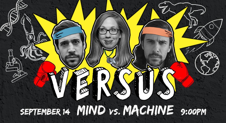 VERSUS: Mind vs. Machine