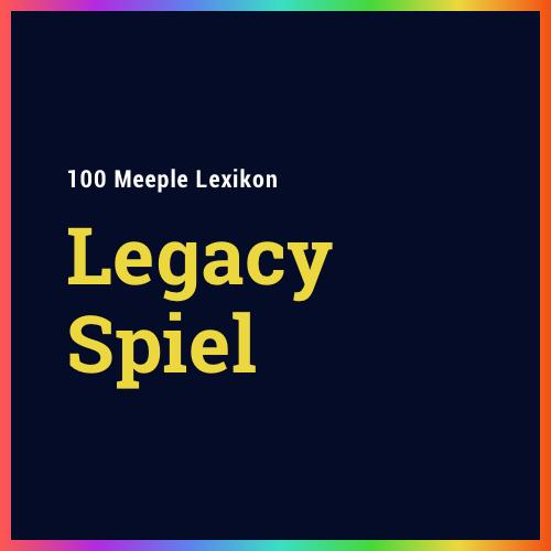 Was ist eigentlich ein Legacy Spiel?