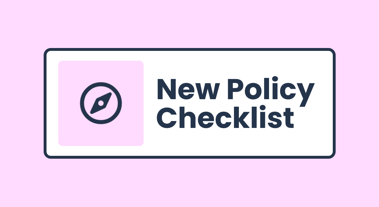 Easy-to-use checklist for when implementing a new policy.