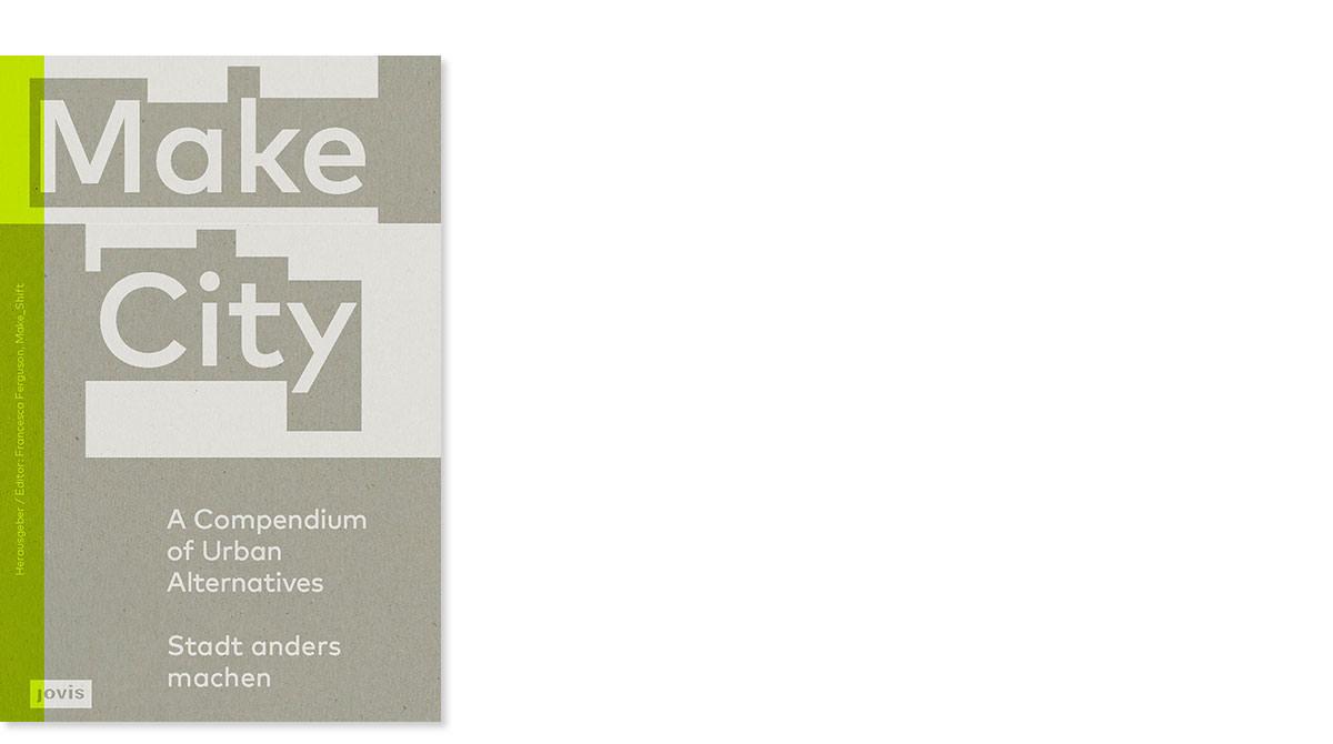 Publikation »Make City – Stadt anders machen – A Compendium of Urban Alternatives«