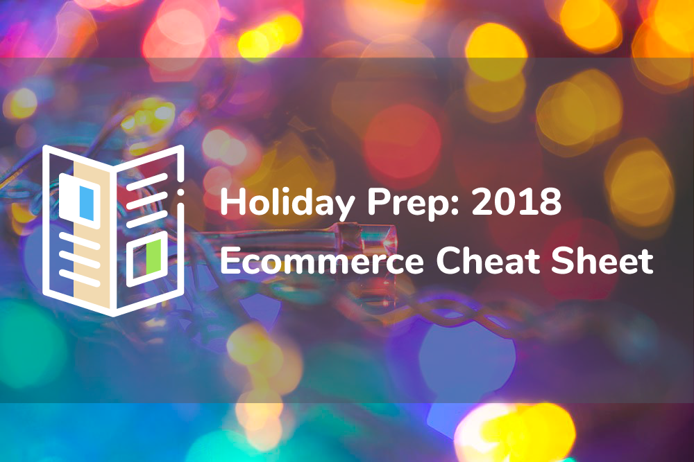 Holiday Prep: 2018 Ecommerce Cheat Sheet
