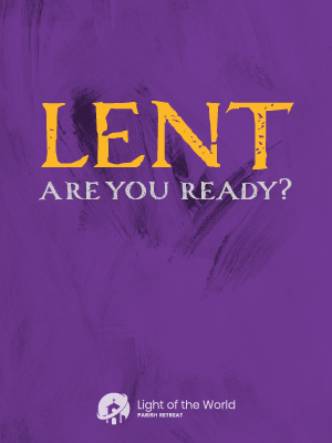 Light of the World Retreat poster: Lent - Are You Ready?