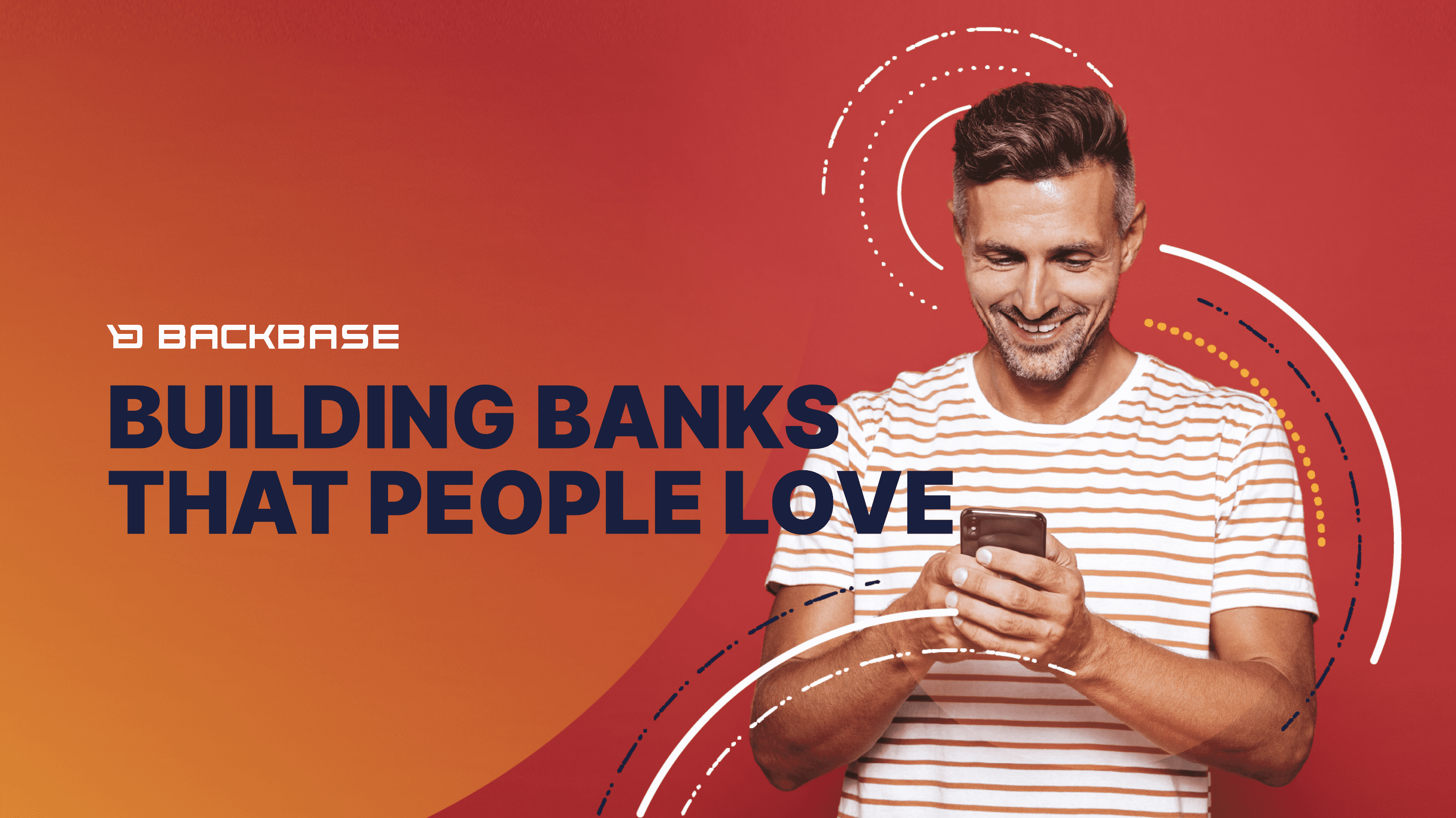 """Backbase Banner with the text """"Building banks that people love"""". In the background a man is holding a phone while smiling."""
