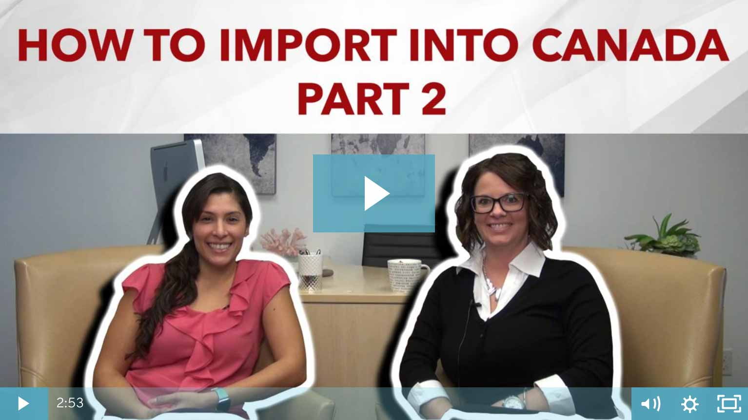 Thumbnail - How To Import Into Canada - Part 2