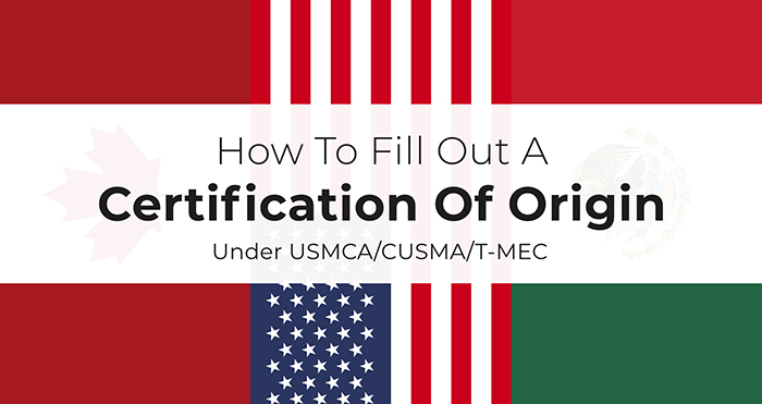 How To Fill Out A Certification Of Origin Under The CUSMA/USMCA/T-MEC