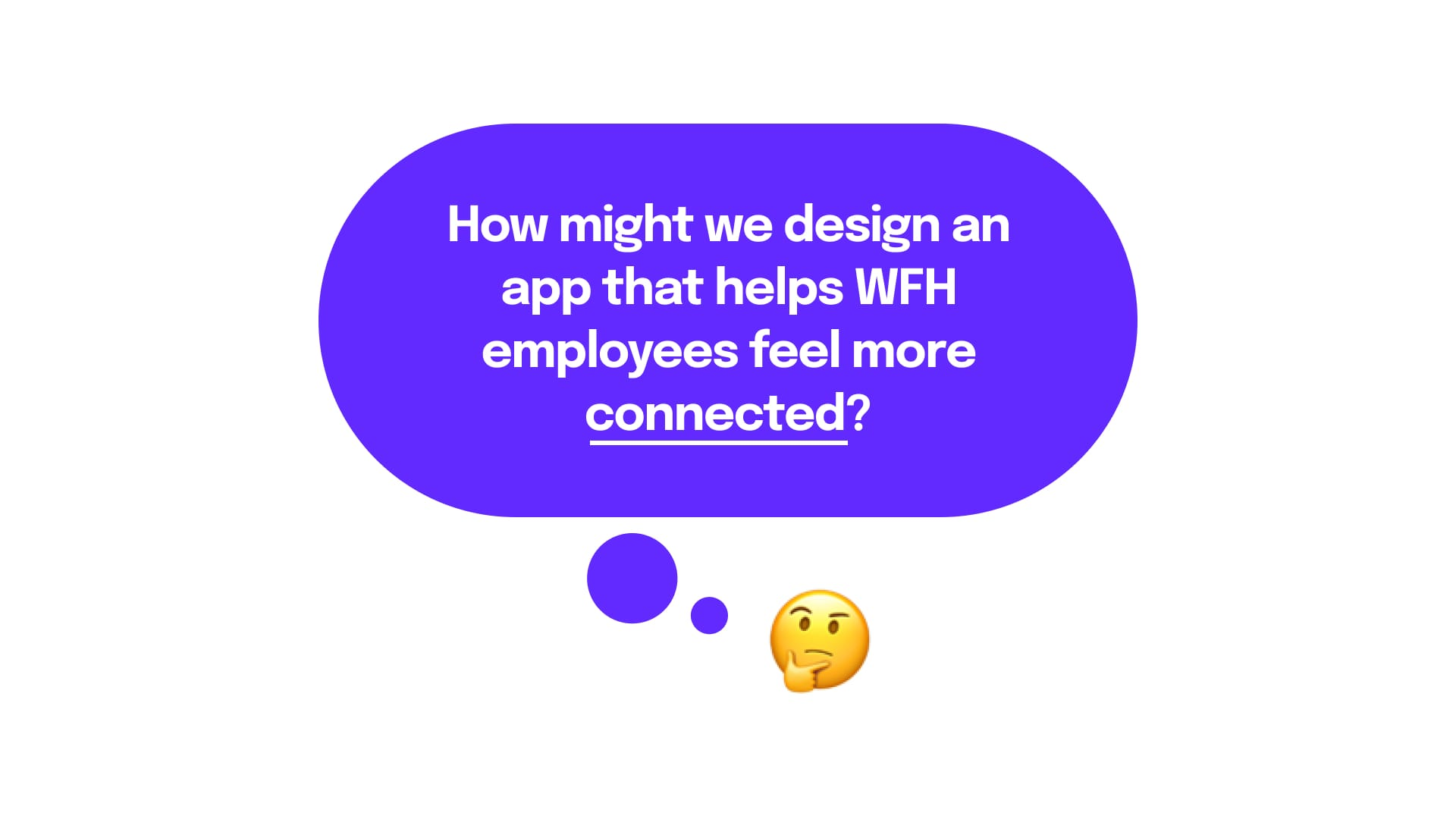 How might we design an app that helps WFH employees feel more connected?