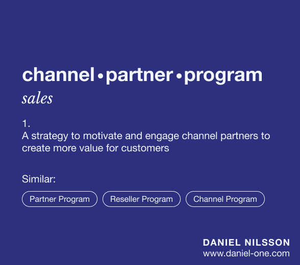 "Definition of a channel partner program ""A Channel Partner Program is a strategy to motivate and engage channel partners to create more value for customers."""