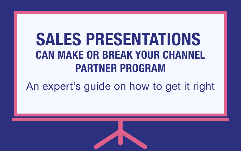 Sales presentations can make or break your channel partner program: An expert's guide on how to get it right