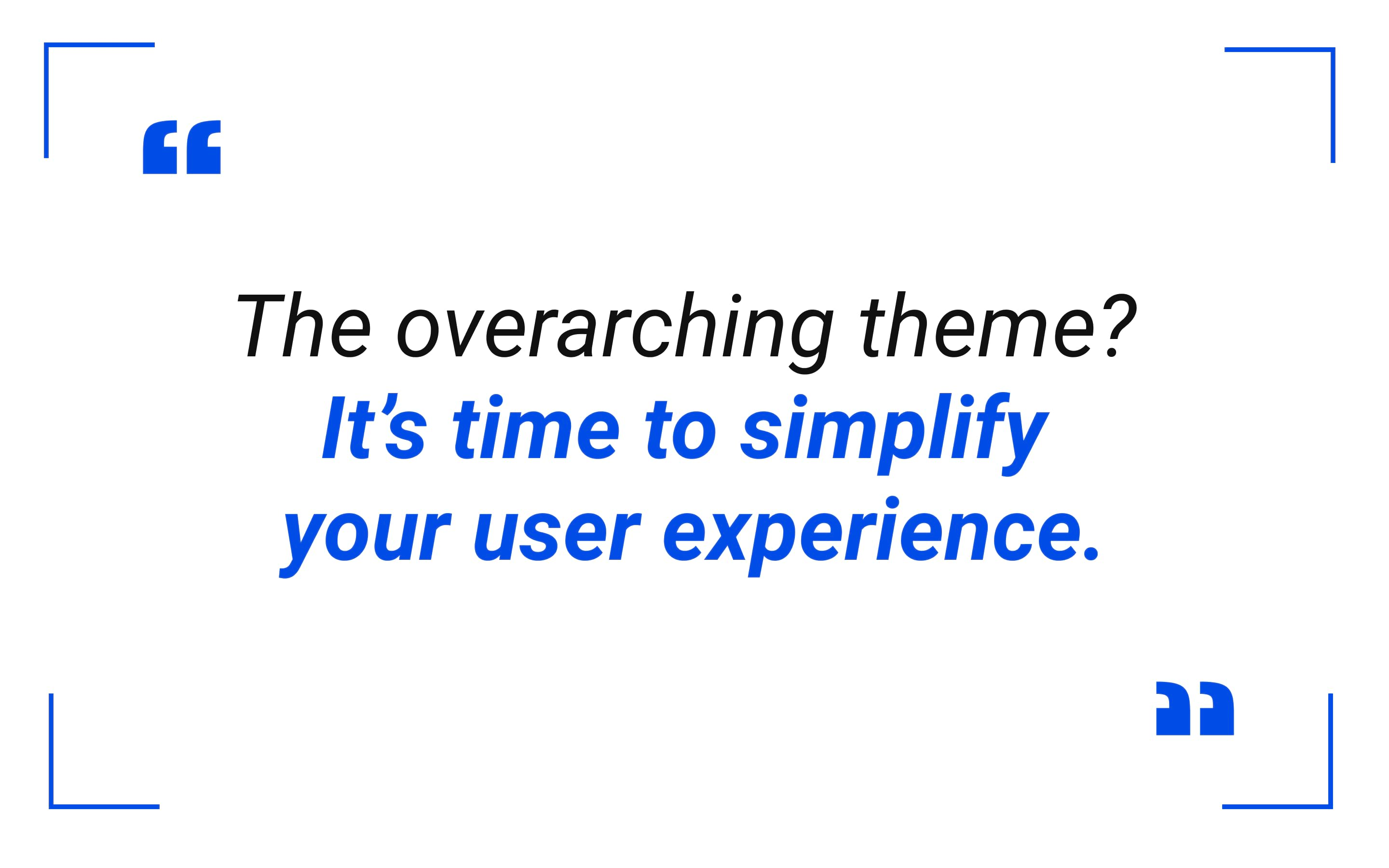 It's time to simplify your user experience