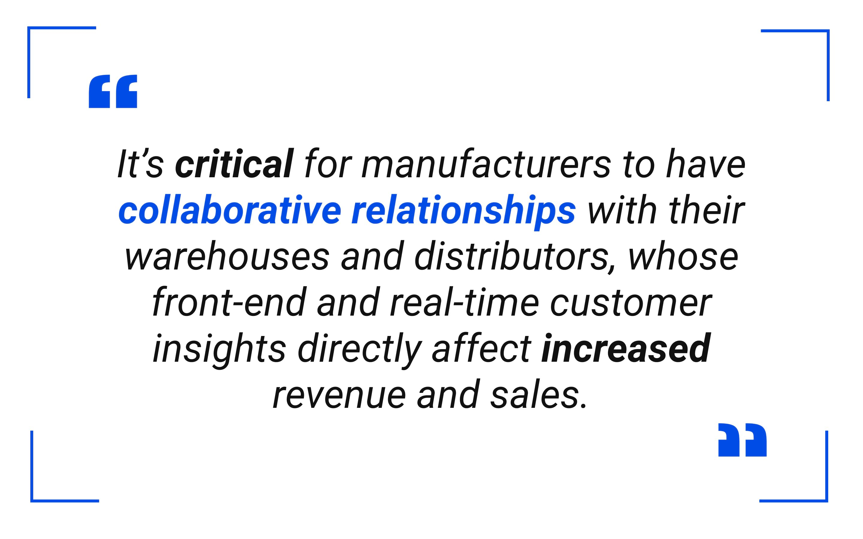 It's critical for manufacturers to have collaborative relationships with their warehouses and distributors