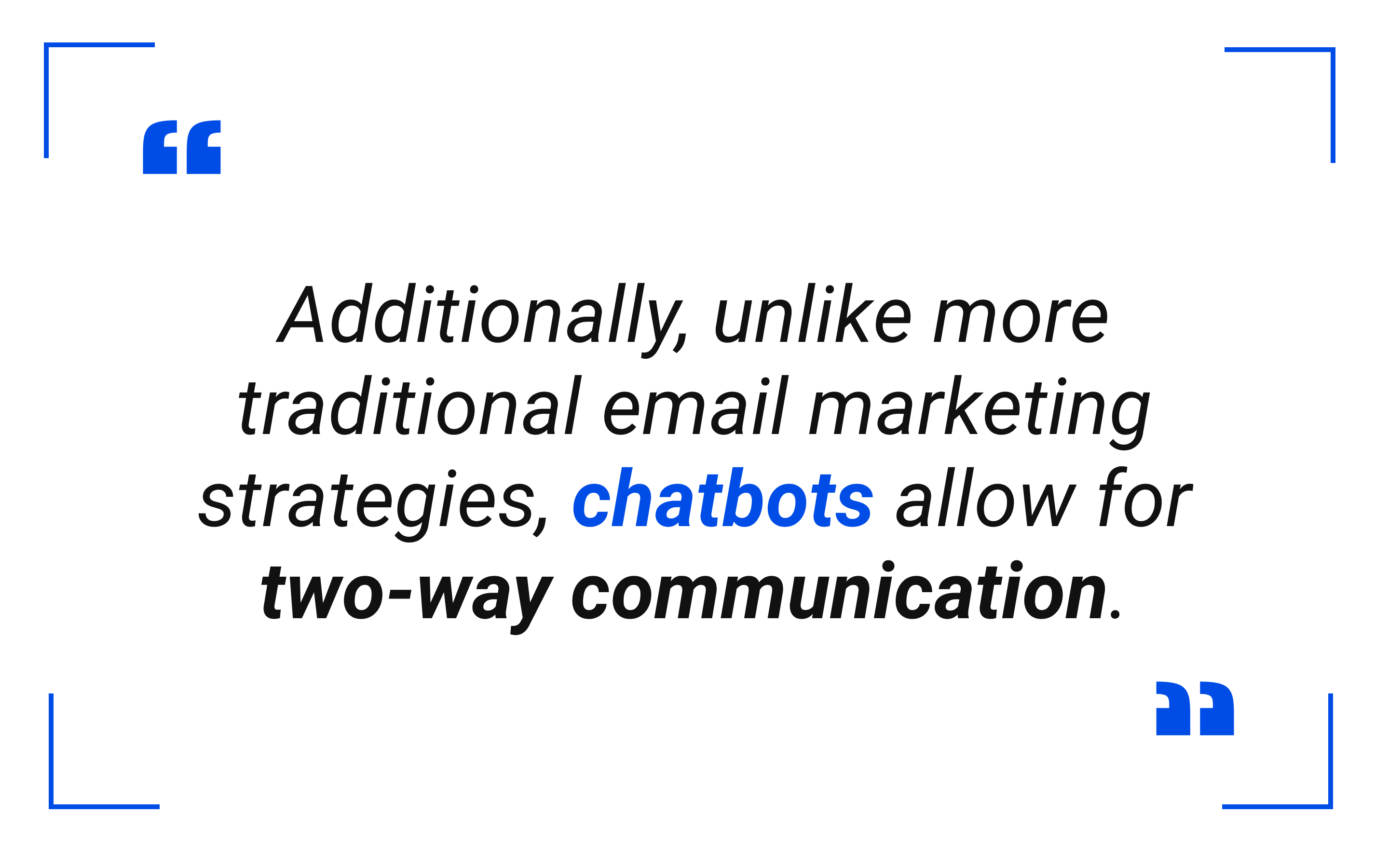 Chatbots allow for two-way communication