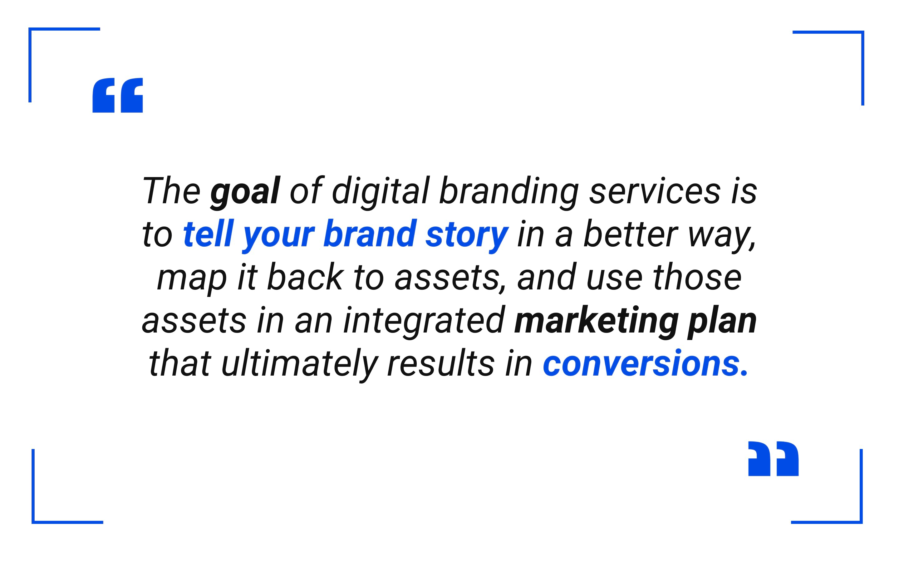 The goal of digital branding services is to tell your brand story in a better way